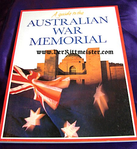 AUSTRALIA - BOOK - A GUIDE TO THE AUSTRALIAN WAR MEMORIAL by PETER STANLEY - Imperial German Military Antiques Sale