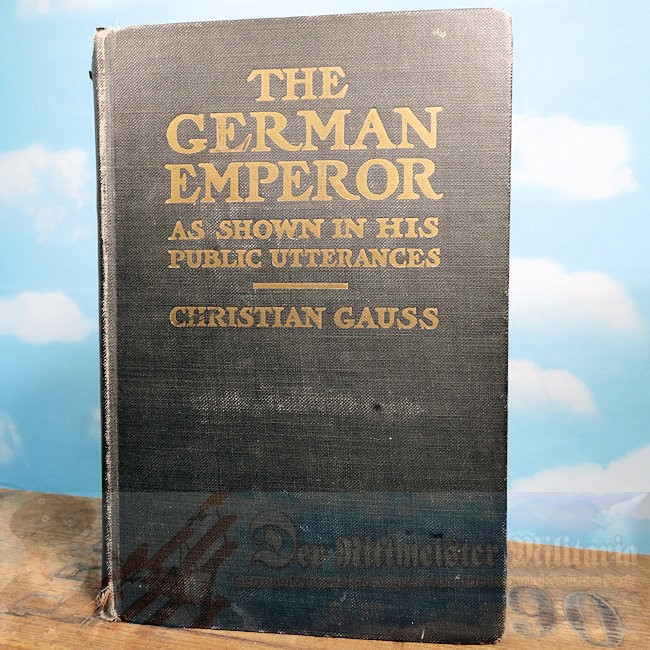GERMANY – BOOK – THE GERMAN EMPEROR AS SHOWN IN HIS PUBLIC UTTERANCES BY CHRISTIAN GAUSS